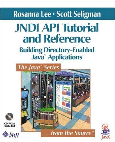JNDI API Tutorial and Reference: Building Directory-Enabled Java? Applications - Rosanna Lee; Scott Seligman