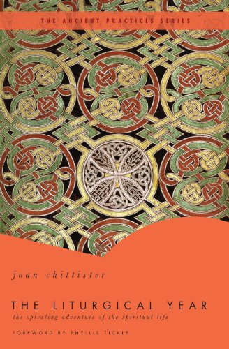 The Liturgical Year: The Spiraling Adventure of the Spiritual Life - The Ancient Practices Series - Joan Chittister