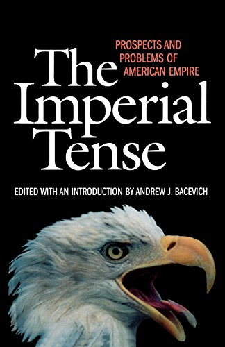 The Imperial Tense: Prospects and Problems of American Empire - Andrew J. Bacevich