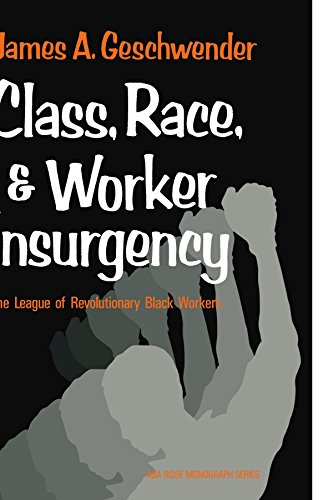 Class, Race, and Worker Insurgency: The League of Revolutionary Black Workers (American Sociological Association Rose Monographs) - James A. Geschwender