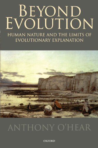 Beyond Evolution: Human Nature and the Limits of Evolutionary Explanation - Anthony O'Hear