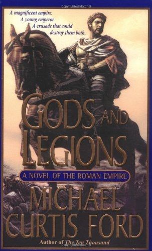 Gods and Legions: A Novel of the Roman Empire - Michael Curtis Ford