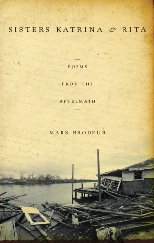 Sisters Katrina and Rita: Poems from the Aftermath - Mark Brodeur