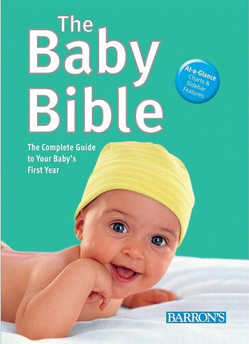 The Baby Bible: The Complete Guide to Your Baby's First Year - Birgit Gebauer-Sesterhenn, Dr. Manfred Praun
