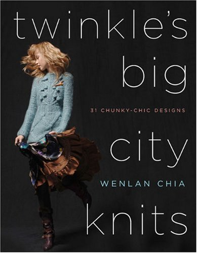 Twinkle's Big City Knits: 31 Chunky-Chic Designs - Wenlan Chia