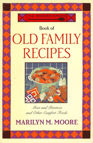 The Wooden Spoon Book of Old Family Recipes: Meat and Potatoes and Other Comfort Foods - Marilyn M. Moore