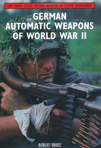 German Automatic Weapons of World War II (Live Firing Classic Military Weapons in Colour Photographs) - Robert Bruce
