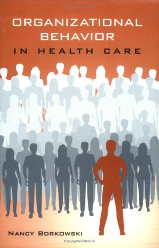 Organizational Behavior In Health Care - Nancy Borkowski
