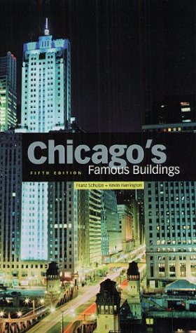 Chicago's Famous Buildings - Franz Schulze; Kevin Harrington
