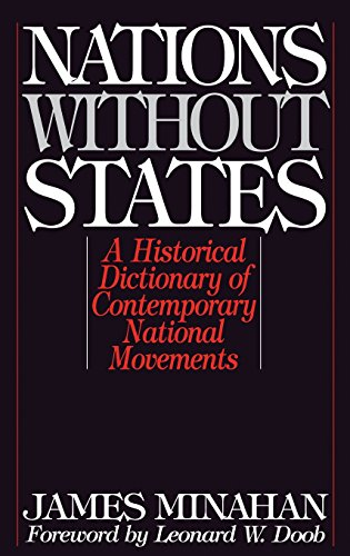 Nations without States: A Historical Dictionary of Contemporary National Movements (Studies in Historiography; 3) - James B. Minahan