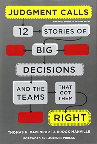Judgment Calls: Twelve Stories of Big Decisions and the Teams That Got Them Right - Thomas H. Davenport; Brook Manville