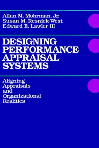 Designing Performance Appraisal Systems: Aligning Appraisals and Organizational Realities - Jr. Allan M. Mohrman; Susan M. Resnick-West; III Edward E. Lawler