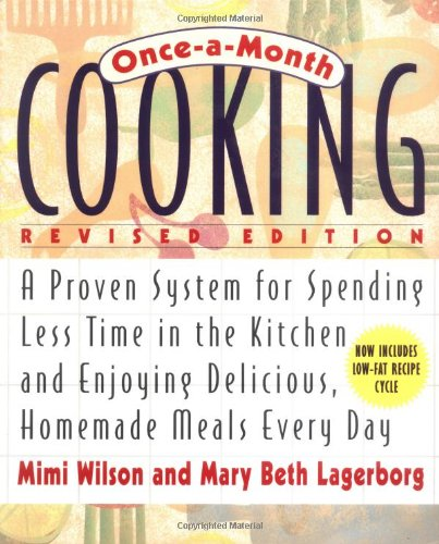 Once-A-Month Cooking, Revised Edition: A Proven System for Spending Less Time in the Kitchen and Enjoying Delicious, Homemade Meals Every Da - Mary Beth Lagerborg; Mimi Wilson