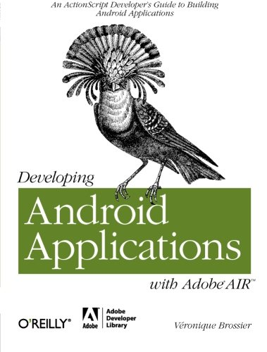 Developing Android Applications with Adobe AIR (Adobe Developer Library) - V?ronique Brossier