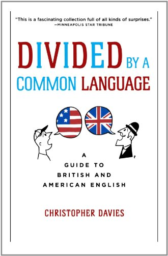 Divided by a Common Language: A Guide to British and American English - Christopher Davies
