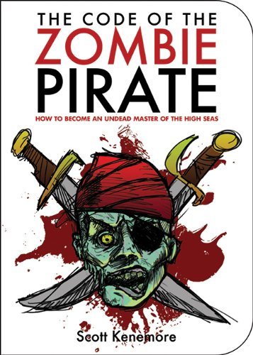 The Code of the Zombie Pirate: How to Become an Undead Master of the High Seas (Zen of Zombie Series) - Scott Kenemore
