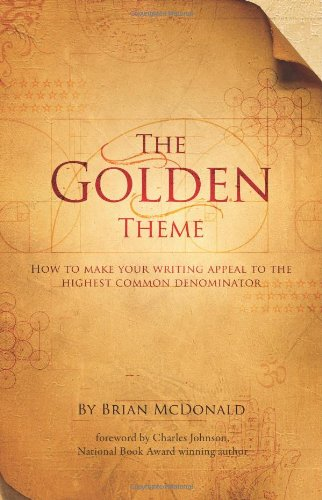 The Golden Theme: How to make your writing appeal to the highest common denominator - Brian McDonald