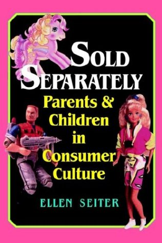 Sold Separately: Children and Parents in Consumer Culture (Communications, Media, and Culture Series) - Ellen Seiter