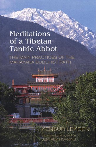 Meditations Of A Tibetan Tantric Abbot: The Main Practices Of The Mahayana Buddhist Path - Kensur Lekden