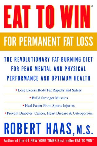 Eat to Win for Permanent Fat Loss: The Revolutionary Fat-Burning Diet for Peak Mental and Physical Performance and Optimum Health - Robert Haas
