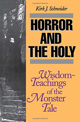 Horror and the Holy: Wisdom-Teachings of the Monster Tale - Kirk Schneider