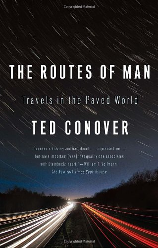 The Routes of Man: Travels in the Paved World - Ted Conover