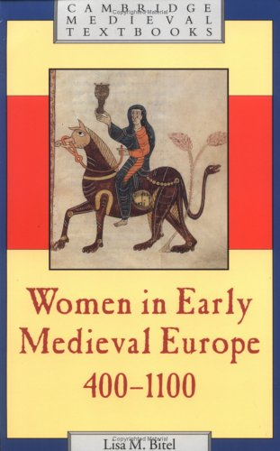 Women in Early Medieval Europe, 400-1100 (Cambridge Medieval Textbooks) - Lisa M. Bitel