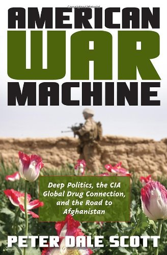 American War Machine: Deep Politics, the CIA Global Drug Connection, and the Road to Afghanistan (War and Peace Library) - Peter Dale Scott