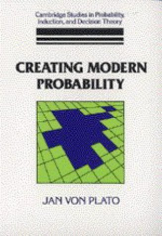 Creating Modern Probability: Its Mathematics, Physics and Philosophy in Historical Perspective (Cambridge Studies in Probability, Induction - Jan von Plato