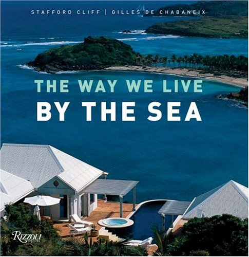 The Way We Live by the Sea (Way We Live (Rizzoli)) - Stafford Cliff