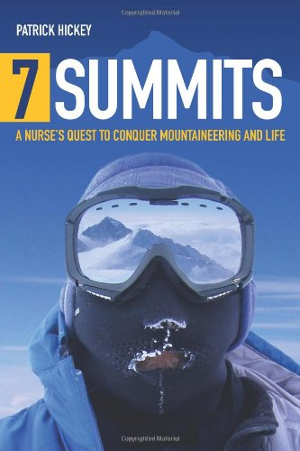 7 Summits: A Nurse's Quest To Conquer Mountaineering And Life - Patrick Hickey
