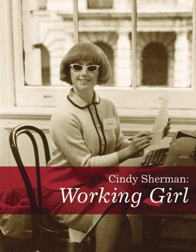 Cindy Sherman: Working Girl (Decade Series 2005) - Catherine Morris; Paul Ha