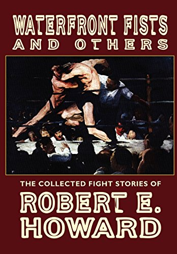 Waterfront Fists and Others: The Collected Fight Stories of Robert E. Howard - Robert E. Howard