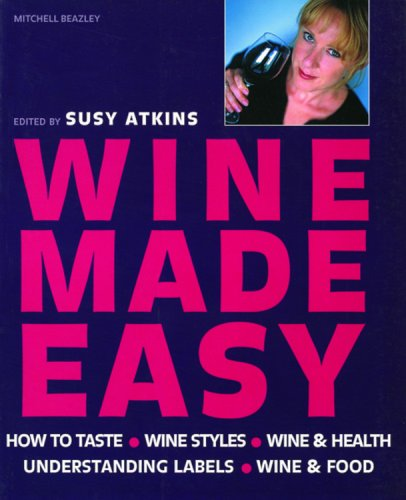Wine Made Easy: How to Taste*Wine Styles*Wine  &  Health*Understanding Labels*Wine  &  Food - Susy Atkins