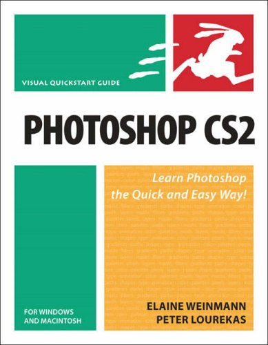 Photoshop Cs2 for Windows and Macintosh: Visual Quickstart Guide (Visual Quickstart Guides) - Elaine Weinmann; Peter Lourekas