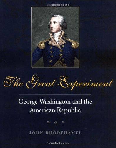The Great Experiment: George Washington and the American Republic (Yale Historical Publications) - John Rhodehamel