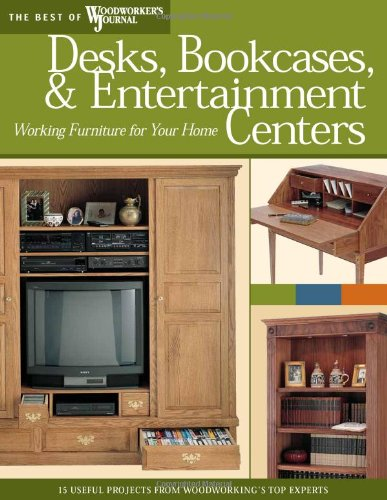 Desks, Bookcases, and Entertainment Centers (Best of WWJ): Working Furniture for Your Home (Best of Woodworker's Journal) - Paul Lee; Bill Hylton; Woodworker's Journal; Chris Inman; Rick White; Mike McGlynn; Dick Coers