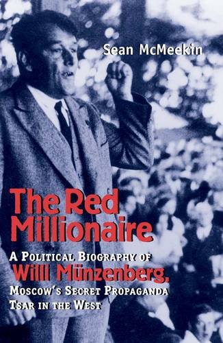 The Red Millionaire: A Political Biography of Willy M?nzenberg, Moscow's Secret Propaganda Tsar in the West, 1917-1940 - Sean McMeekin