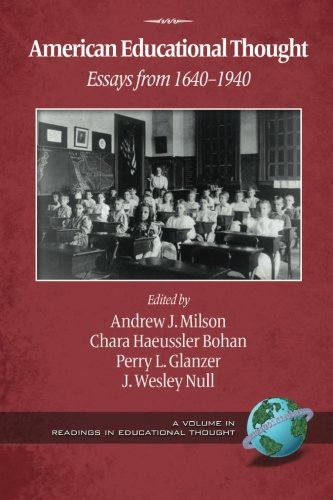 American Educational Thought - 2nd Ed.: Essays from 1640-1940 (Readings in Educational Thought) - Andrew J. Milson; Chara Haeussler Bohan; Perry L. Glanzer