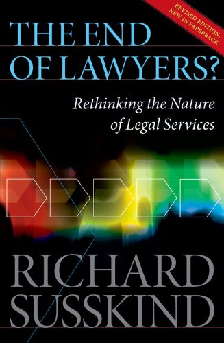 The End of Lawyers?: Rethinking the nature of legal services - Richard Susskind OBE