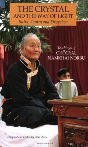 The Crystal and the Way of Light: Sutra, Tantra, and Dzogchen (Tibetan Buddhist Philosophy) - Chogyal Namkhai Norbu