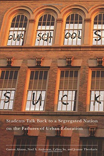 Our Schools Suck: Students Talk Back to a Segregated Nation on the Failures of Urban Education - Jeanne Theoharis; Gaston Alonso; Noel S. Anderson; Celina Su