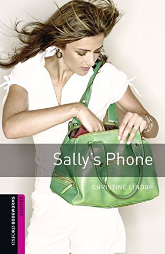 Oxford Bookworms Library: Sally's Phone: Starter: 250-Word Vocabulary (Oxford Bookworms Library, Starter) - Christine Lindop