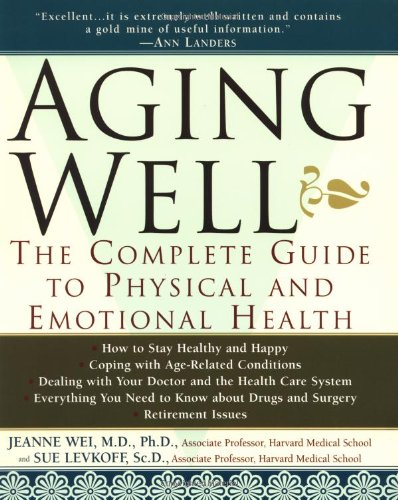 Aging Well: The Complete Guide to Physical and Emotional Health - Jeanne Wei; Sue Levkoff