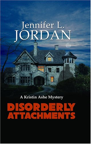 Disorderly Attachments: A Kristin Ashe Mystery - Jennifer L. Jordan