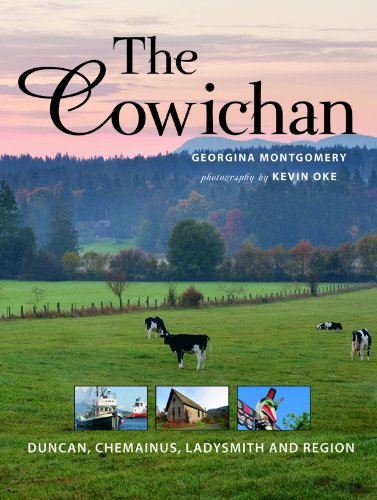 The Cowichan: Duncan, Chemainus, Ladysmith and Region - Georgina Montgomery