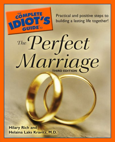 The Complete Idiot's Guide to the Perfect Marriage, 3rd Edition (Complete Idiot's Guides (Lifestyle Paperback)) - Hilary Rich, M.D., Helaina Laks Kravitz