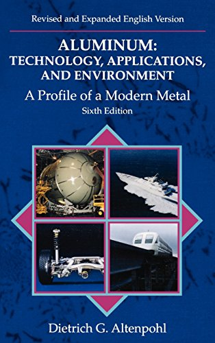 Aluminum: Technology, Applications and Environment: A Profile of a Modern Metal Aluminum from Within - Dietrich G. Altenpohl