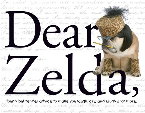 Dear Zelda: Tough but tender advice to make you laugh, cry, and laugh a lot more. - Carol Gardner
