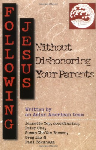 Following Jesus Without Dishonoring Your Parents - Jeanette Yep, Peter Cha, Paul Tokunaga, Greg Jao, Susan Cho Van Riesen